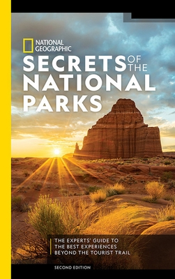 National Geographic Secrets of the National Parks, 2nd Edition: The Experts' Guide to the Best Experiences Beyond the Tourist Trail