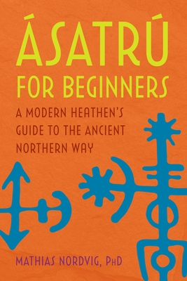 ?satr? for Beginners: A Modern Heathen's Guide to the Ancient Northern Way