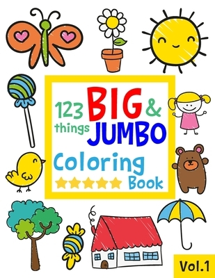 123 things BIG & JUMBO Coloring Book: 123 Coloring Pages!!, Easy, LARGE, GIANT Simple Picture Coloring Books for Toddlers, Kids Ages 2-4, Early Learni