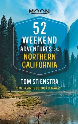 52 Weekend Adventures in Northern California: My Favorite Outdoor Getaways
