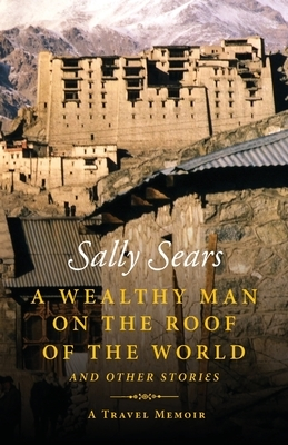 A Wealthy Man on the Roof of the World and Other Stories