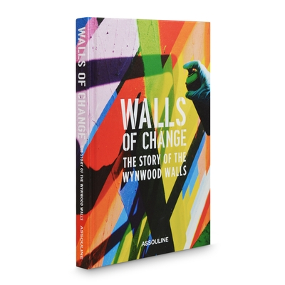Walls of Change: The Story of the Wynwood Walls: The Story of the Wynwood Walls