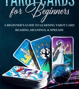 Tarot Cards for Beginners: A Beginner's Guide to Learning Tarot Card Reading, Meanings, & Spreads