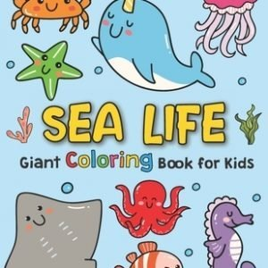 Giant Coloring Books For Kids: Sea Life: Ocean Animals Sea Creatures Fish: Big Coloring Books For Toddlers, Kid, Baby, Early Learning, PreSchool, Tod