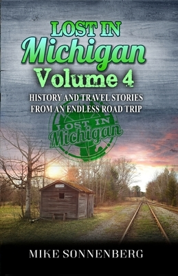 Lost In Michigan Volume 4: History and Travel Stories from an Endless Road Trip