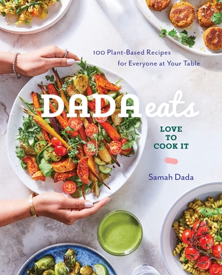 Dada Eats Love to Cook It: 100 Plant-Based Recipes for Everyone at Your Table: A Cookbook