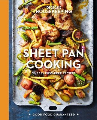 Good Housekeeping Sheet Pan Cooking, 13: 70 Easy Recipes