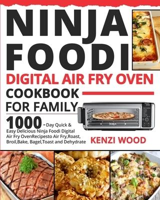 Ninja Foodi Digital Air Fry Oven Cookbook for Family: 1000-Day Quick & Easy Delicious Ninja Foodi Digital Air Fry Oven Recipes to Air Fry, Roast, Broi