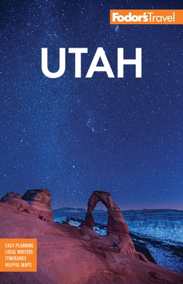 Fodor's Utah: With Zion, Bryce Canyon, Arches, Capitol Reef and Canyonlands National Parks