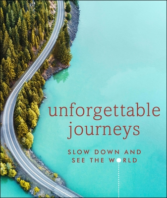 Unforgettable Journeys: Slow Down and See the World