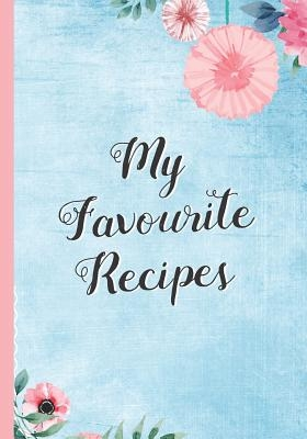 My Favourite Recipes: Blank Recipe Notebook, Cooking Journal, 100 Recipies to Fill In. Perfect Gift. Mother?s Day