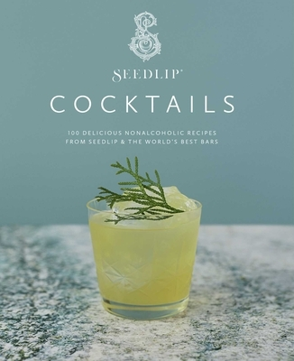 Seedlip Cocktails: 100 Delicious Nonalcoholic Recipes from Seedlip & the World's Best Bars