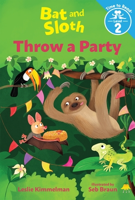 Bat and Sloth Throw a Party (Bat and Sloth: Time to Read, Level 2)
