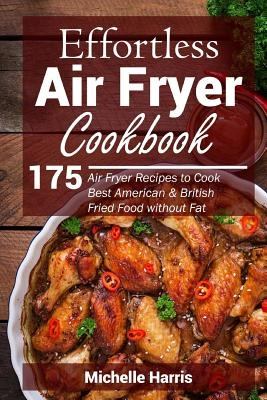 Effortless Air Fryer Cookbook: 175 Air Fryer Recipes to Cook Best American and B