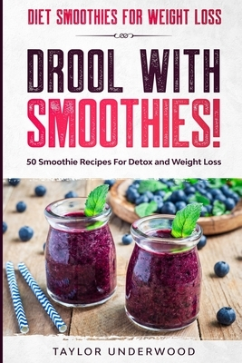 Diet Smoothies For Weight Loss: DROOL WITH SMOOTHIES - 50 Smoothie Recipes For Detox and Weight Loss