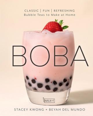 Boba: Classic, Fun, Refreshing - Bubble Teas to Make at Home