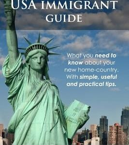 The USA Immigrant guide: What you need to know about your new home-country. With simple, useful and practical tips
