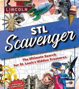 STL Scavenger: The Ultimate Search for St. Louis's Hidden Treasures