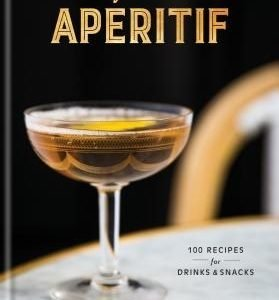 Ap?ritif: Cocktail Hour the French Way: A Recipe Book