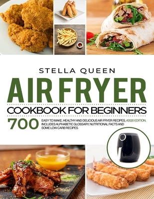 Air Fryer Cookbook for Beginners: 700 Easy to make, Healthy and Delicious Air Fryer Recipes, #2020 edition. Includes Alphabetic Glossary, Nutritional