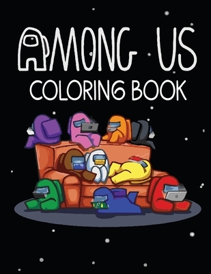 Among Us Coloring Book: Coloring Pages With Among Us Images Crewmate or Sus Impostor Memes, Iconic Scenes, Characters and Unique Mashup Photos