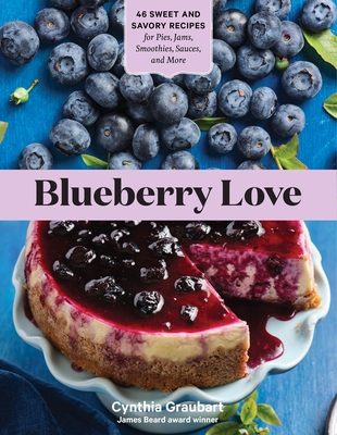 Blueberry Love: 46 Sweet and Savory Recipes for Pies, Jams, Smoothies, Sauces, and More