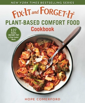 Fix-It and Forget-It Plant-Based Comfort Food Cookbook: 127 Healthy Instant Pot & Slow Cooker Meals