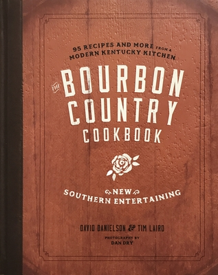 The Bourbon Country Cookbook: New Southern Entertaining: 95 Recipes and More from a Modern Kentucky Kitchen