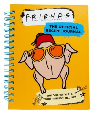Friends: The Official Recipe Journal: The One with All Your Friends' Recipes (Friends TV Show Friends Merchandise)