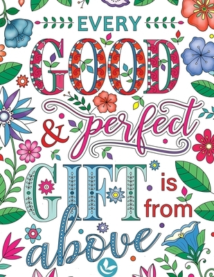 Every Good & Perfect Gift Is From above: Bible Verse Coloring Book with Joyful Designs and Inspirational Scripture 50 Stress Relieving Bible Verse Quo