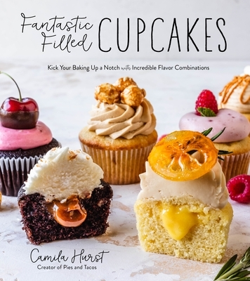 Fantastic Filled Cupcakes: Kick Your Baking Up a Notch with Incredible Flavor Combinations