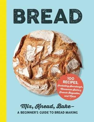 Bread: Mix, Knead, Bake--A Beginner's Guide to Bread Making