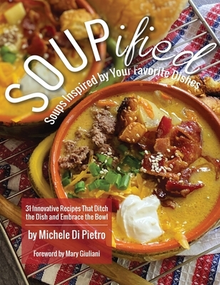SOUPified: Soups Inspired by Your Favorite Dishes