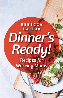 Dinner's Ready! Recipes for Working Moms