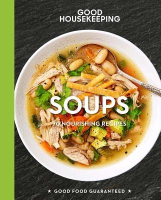 Good Housekeeping Soups, 14: 70+ Nourishing Recipes