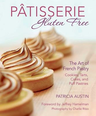 P?tisserie Gluten Free: The Art of French Pastry: Cookies, Tarts, Cakes, and Puff Pastries