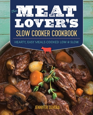 The Meat Lover? (Tm)S Slow Cooker Cookbook: Hearty, Easy Meals Cooked Low and Slow