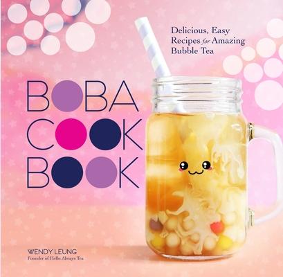 The Boba Cookbook: Delicious, Easy Recipes for Amazing Bubble Tea