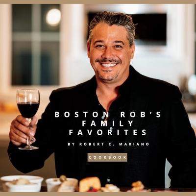 Boston Rob's Family Favorites: Cookbook