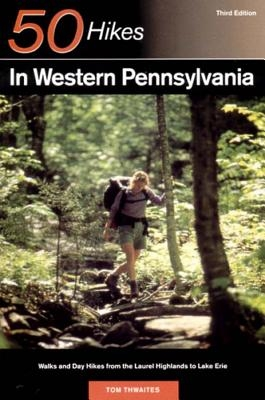 Explorer's Guide 50 Hikes in Western Pennsylvania: Walks and Day Hikes from the Laurel Highlands to Lake Erie