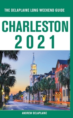 Charleston - The Delaplaine 2021 Long Weekend Guide