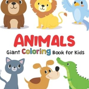 Giant Coloring Books For Kids: ANIMALS: Big Coloring Books For Toddlers, Kid, Baby, Early Learning, PreSchool, Toddler: Large Giant Jumbo Simple Easy