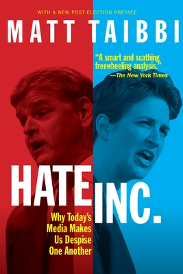Hate, Inc.: Why Today's Media Makes Us Despise One Another