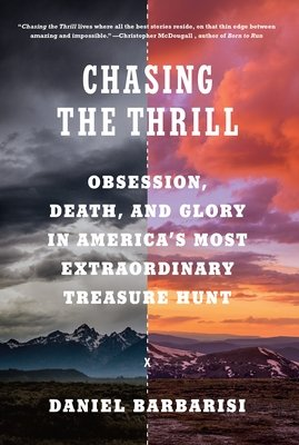 Chasing the Thrill: Obsession, Death, and Glory in America's Most Extraordinary Treasure Hunt