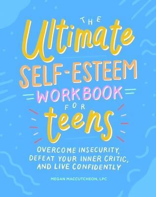 The Ultimate Self-Esteem Workbook for Teens