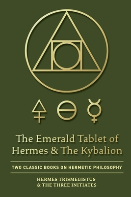 The Emerald Tablet of Hermes & The Kybalion
