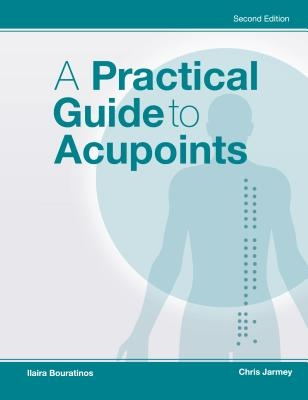 A Practical Guide to Acupoints, 2nd Ed