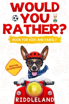 Would You Rather? Book For Kids and Family