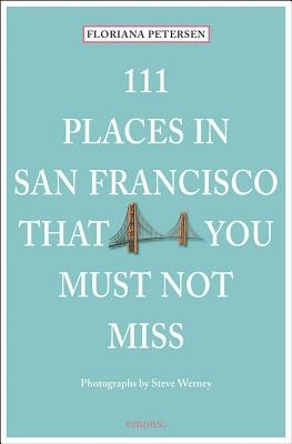 111 Places in San Francisco That You Must Not Miss Updated and Revised