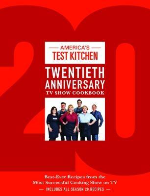 America's Test Kitchen Twentieth Anniversary TV Show Cookbook